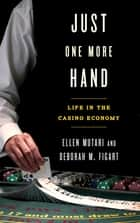 Just One More Hand - Life in the Casino Economy ebook by Ellen Mutari, Deborah M. Figart