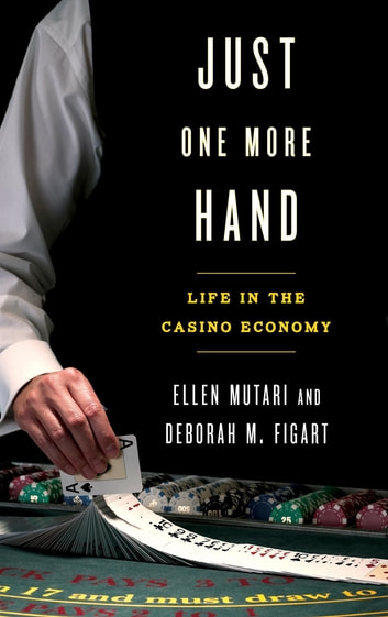 Just One More Hand - Life in the Casino Economy ebook by Ellen Mutari,Deborah M. Figart