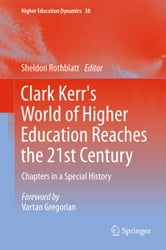 Clark Kerr's World of Higher Education Reaches the 21st Century - Chapters in a Special History ebook by