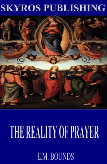 The Reality of Prayer eBook by E.M. Bounds