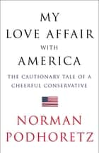 My Love Affair with America ebook by Norman Podhoretz