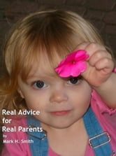 Real Advice for Real Parents ebook by Mark Smith