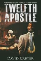 The Twelfth Apostle ebook by David Carter