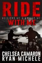 Ride with Me - A Hellions MC & Ravage MC Duel eBook by Ryan Michele, Chelsea Camaron
