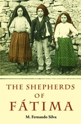 The Shepherds of Fatima ebook by M. Fernando Silva