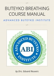 Buteyko Breathing Course Manual ebook by Drs. Eduard Reuvers