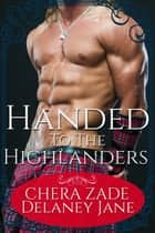 Handed to the Highlanders ebook by Delaney Jane, Chera Zade