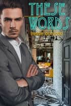 These Words ebook by Tressie Lockwood