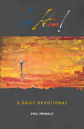 IN HIM - A Daily Devotional eBook by Phil Pringle