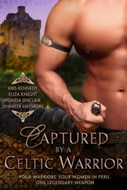 Captured by a Celtic Warrior ebook by Eliza Knight,Vonda Sinclair,Kris Kennedy,Jennifer Haymore