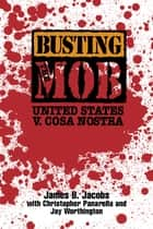 Busting the Mob - The United States v. Cosa Nostra ebook by Christopher Panarella, Jay Worthington, James B. Jacobs
