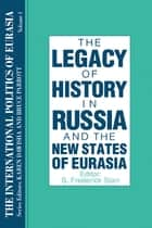 The International Politics of Eurasia: v. 1: The Influence of History ebook by S. Frederick Starr, Karen Dawisha