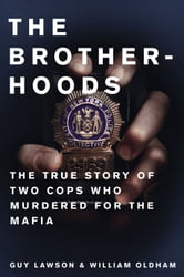 The Brotherhoods - The True Story of Two Cops Who Murdered for the Mafia ebook by Guy Lawson,William Oldham