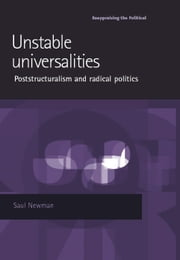 Unstable universalities: Poststructuralism and radical politics ebook by Saul Newman