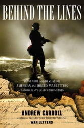 Behind the Lines - Powerful and Revealing American and Foreign War Letters---and One Man's Search to Find Them ebook by Andrew Carroll