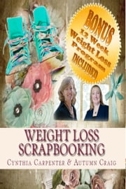 Weight Loss Scrapbooking: Scrapbooking Layouts for your Weight loss Journal ebook by Cynthia Carpenter