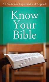 Know Your Bible: All 66 Books Explained and Applied - All 66 Books Explained and Applied ebook by Paul Kent