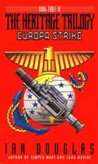Europa Strike - Book Three Of The Heritage Trilogy ebook by Ian Douglas