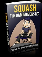 Squash The Gaming Monster ebook by Anonymous
