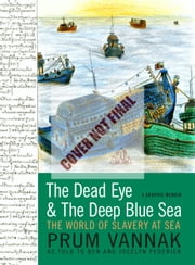 The Dead Eye and the Deep Blue Sea - A Graphic Memoir of Modern Slavery ebook by Ben Pederick, Jocelyn Pederick, Vannak Anan Prum