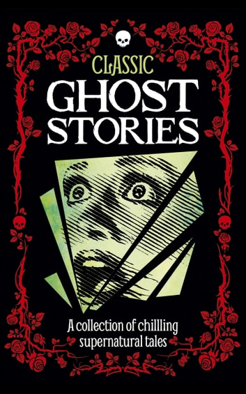 Classic Ghost Stories - A collection of chilling supernatural tales 電子書 by Robin Brockman