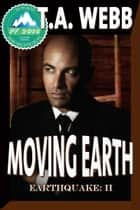 Moving Earth (Earthquake #2) ebook by T.A. Webb