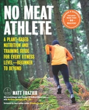 No Meat Athlete, Revised and Expanded - A Plant-Based Nutrition and Training Guide for Every Fitness Level—Beginner to Beyond [Includes More Than 60 Recipes!] eBook by Matt Frazier, Matt Ruscigno, Brazier