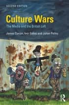 Culture Wars - The Media and the British Left ebook by James Curran, Ivor Gaber, Julian Petley