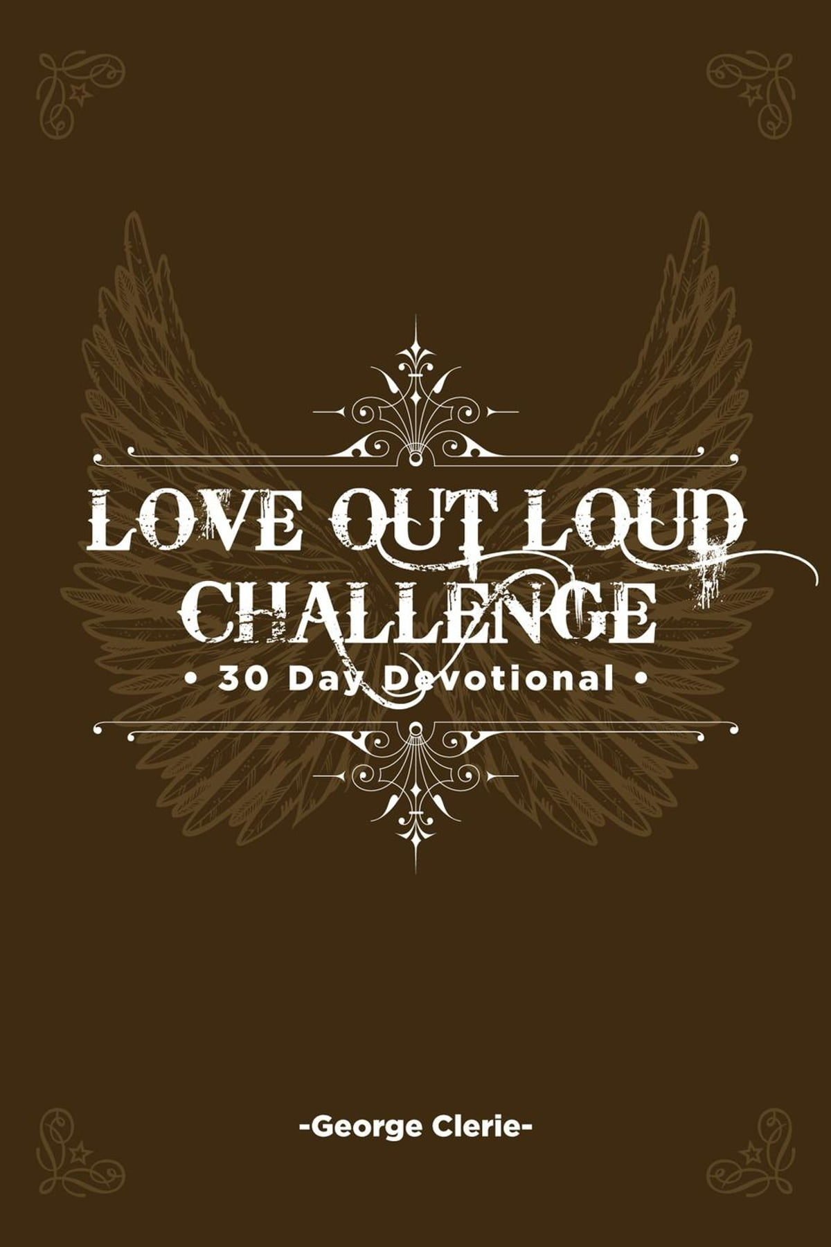 Love Out Loud: 30 Day Devotional eBook by George Clerie