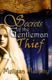 Secrets of the Gentleman Thief ebook by Melissa Murphy