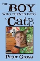 The Boy Who Turned Into A Cat ebook by Peter Gross