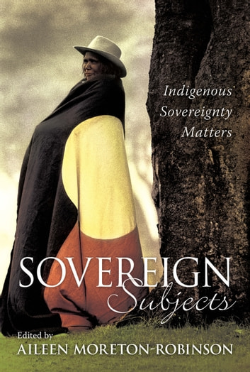 Sovereign Subjects - Indigenous sovereignty matters ebook by Aileen Moreton-Robinson