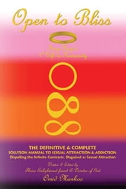 Open To Bliss Sage Hope's 1st Gift to Humanity The Definitive & Complete Solution Manual to Sexual Attraction & Addiction ebook by Omid Mankoo