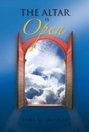 The Altar is Open ebook by June C. Milner