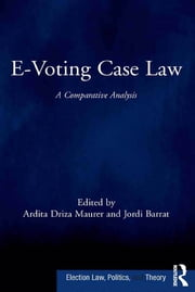 E-Voting Case Law - A Comparative Analysis ebook by Ardita Driza Maurer,Jordi Barrat