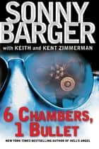 "6 Chambers, 1 Bullet ebook by Ralph ""Sonny"" Barger"