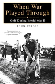 When War Played Through - Golf During Wolrd War II ebook by John Strege