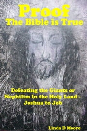Proof The Bible Is True: Defeating the Giants or Nephilim In the Holy Land - Joshua to Job ebook by Linda D Moore