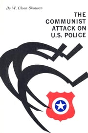 The Communist Attack on U.S. Police ebook by W. Cleon Skousen