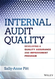 Internal Audit Quality - Developing a Quality Assurance and Improvement Program ebook by Sally-Anne Pitt