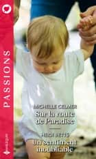 Sur la route de Paradise - Un sentiment inoubliable ebook by Michelle Celmer, Heidi Betts