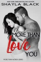 More Than Love You ebook by Shayla Black