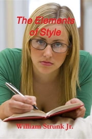The Elements of Style: The Original Edition ebook by William Strunk Jr.