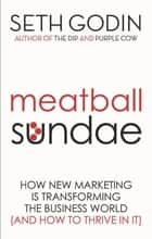 Meatball Sundae - How new marketing is transforming the business world (and how to thrive in it) ebook by