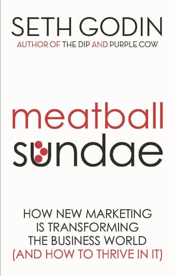 Meatball Sundae - How new marketing is transforming the business world (and how to thrive in it) ekitaplar by Seth Godin