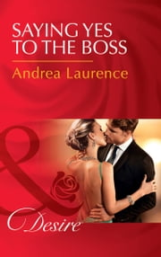 Saying Yes To The Boss (Mills & Boon Desire) (Dynasties: The Newports, Book 1) ebook by Andrea Laurence