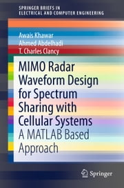 MIMO Radar Waveform Design for Spectrum Sharing with Cellular Systems - A MATLAB Based Approach ebook by Awais Khawar,Ahmed Abdelhadi,T. Charles Clancy