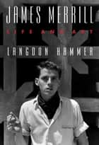 James Merrill - Life and Art ebook by Langdon Hammer