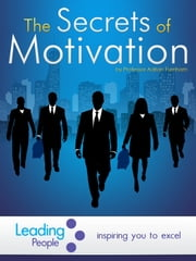 The Secrets of Motivation ebook by Adrian Furnham
