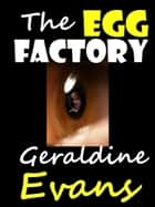 The Egg Factory - Contemporary Medical Suspense Set in the Infertility Industry ebook by Geraldine Evans